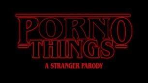 (Stranger things Porn Parody) Porno Things: a Stranger Parody